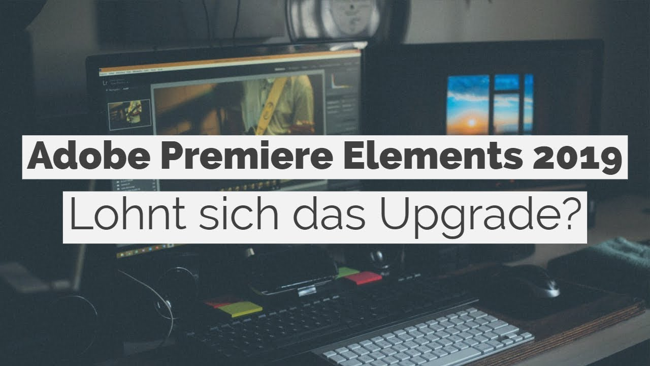 Adobe Premiere Elements 2019 Lohnt Sich Das Upgrade Youtube
