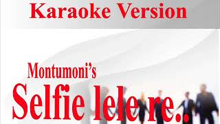 selfie lele re || karaoke version || Montumoni sakia