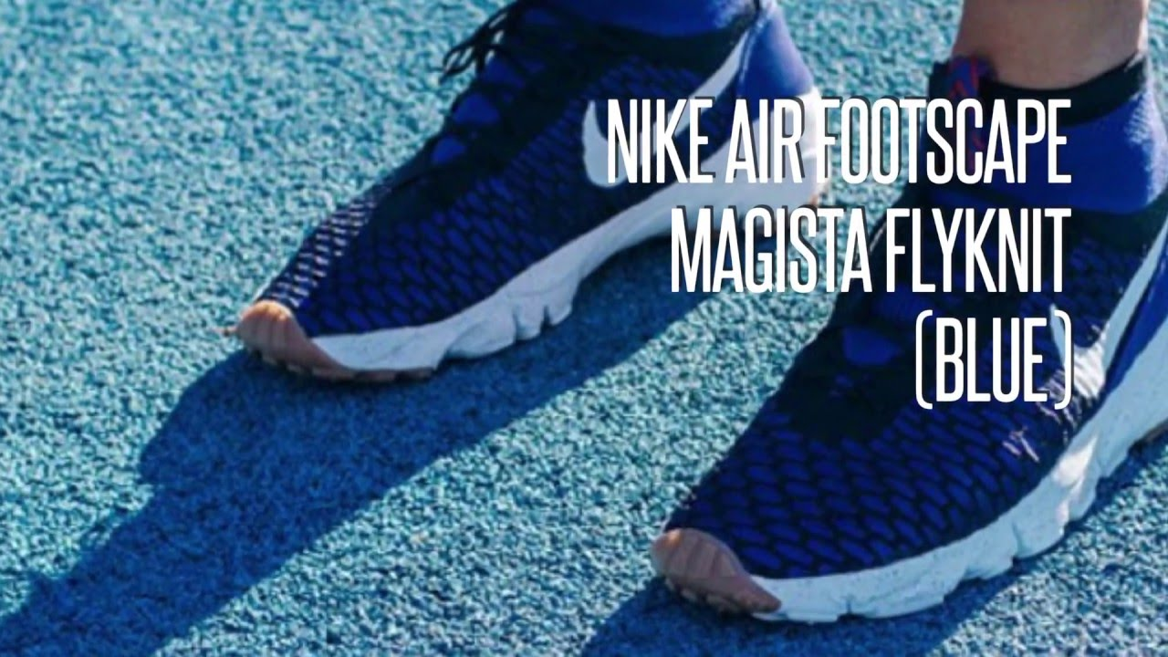 8e6f3e91ade7 NIKE AIR FOOTSCAPE MAGISTA FLYKNIT (BLUE)  SNEAKERS STAR - YouTube