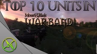 TOP 10 UNITS IN MOUNT AND BLADE WARBAND!