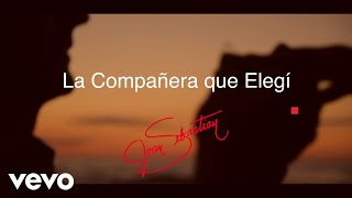 Joan Sebastian - La Compañera Que Elegí (Lyric Video)