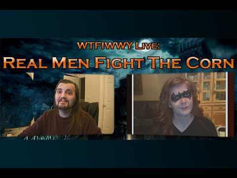WTFIWWY Live – Real Men Fight the Corn – 10/28/13