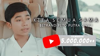 BETRAND PETO PUTRA ONSU | KITA SEMUA SAMA (Official Music Video)