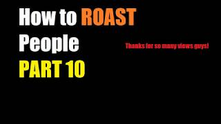 How to ROAST Pe๐ple Part 10