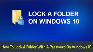 How To Lock A Folder With A Password On Windows 10