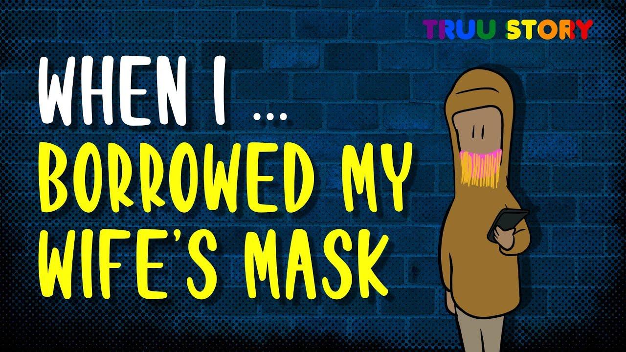 Truu Story - When I Borrowed my Wife's Mask