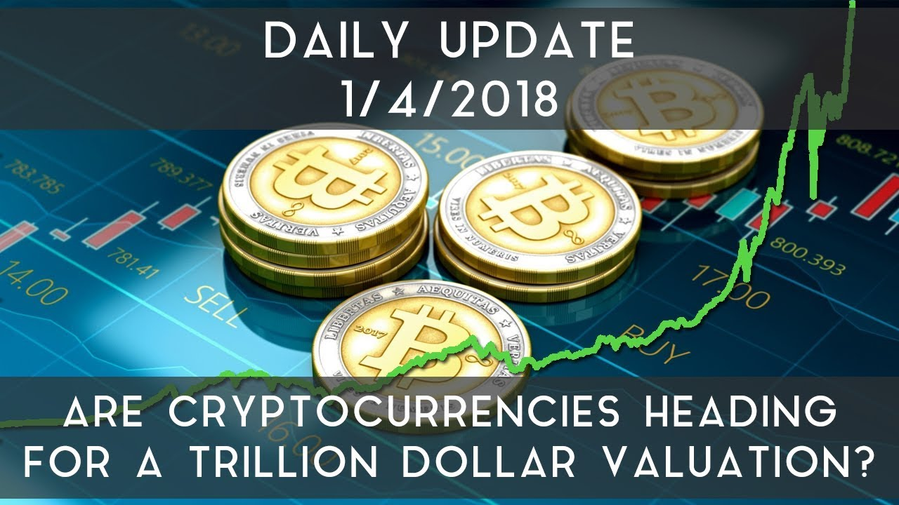 daily-update-1-4-2018-are-cryptocurrencies-set-for-a-trillion-dollar-marketcap