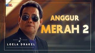 LOELA DRAKEL - ANGGUR MERAH 2 | LAGU NOSTALGIA
