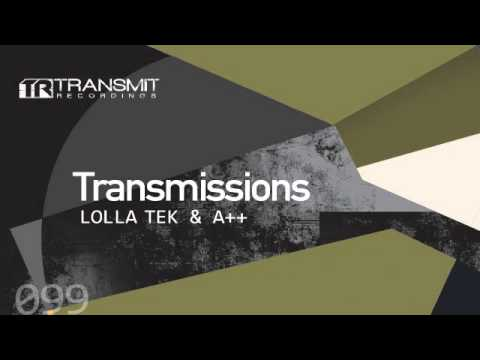 Transmissions 099 with Lolla Tek & A++