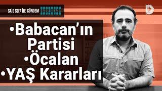 Babacan'ın partisinin ayrıntıları? Öcalan'ın açıklamaları yeni çözüm süreci- Yaş kararları