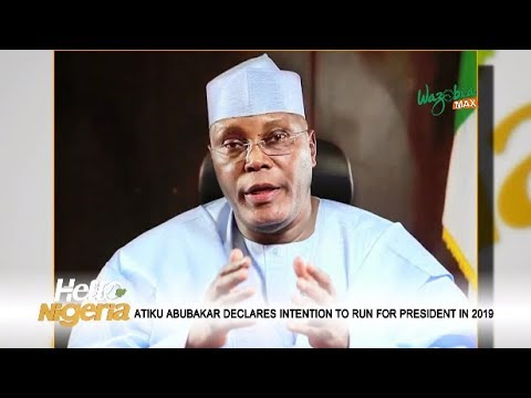 ATIKU ABUBAKAR DECLARES HIS INTENTION TO RUN FOR PRESIDENT IN 2019 - HELLO NIGERIA