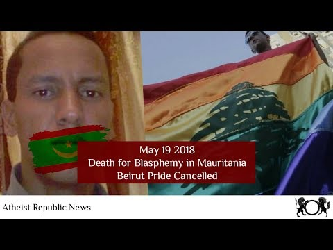 AR News  May 19 2018: Death for Blasphemy in Mauritania, Beirut Pride Cancelled
