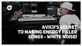 Avicii's secret to making HUGE/ENERGY filled Songs - SPOILER ALERT! White Noise