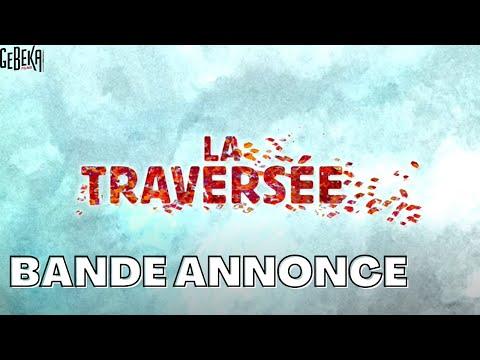 La Traversée | Bande Annonce Officielle HD | Gebeka Films