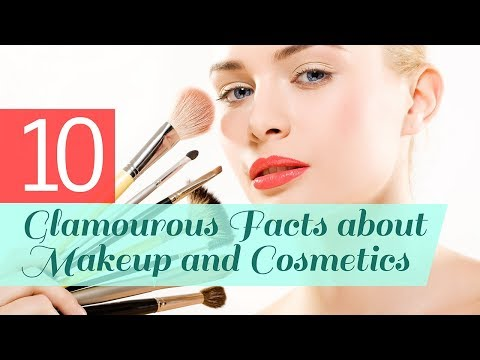 10 Glamourous Facts about Makeup and Cosmetics