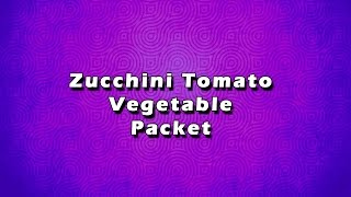 Zucchini Tomato Vegetable Packet  EASY TO LEARN  EASY RECIPES