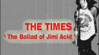 The Times - The Ballad Of Jimi Acid (Lirik)
