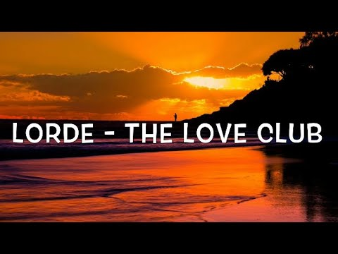 Lorde - The Love Club Lyrics