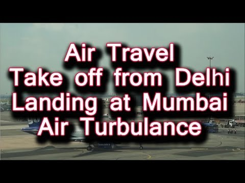 Air Travel from Delhi to Mumbai, Take off from Delhi, Landing at Mumbai, Air Turbulance