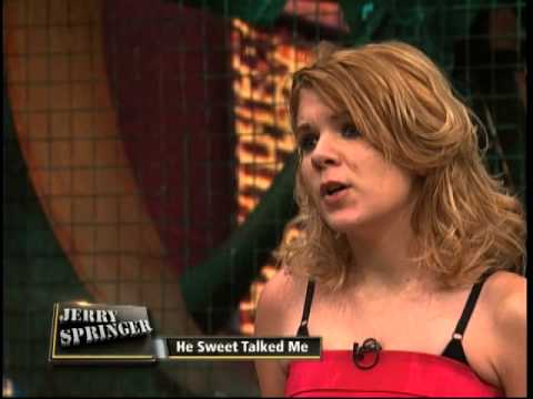 He Sweet Talked Me (The Jerry Springer Show)