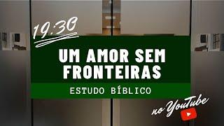 Estudo Bíblico | Um amor sem Fronteiras | Pr. Naity Gripp