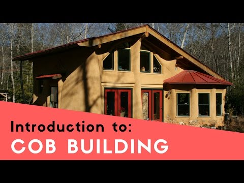 BUILDING A COB HOUSE - INTRODUCTION TO COB