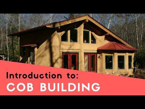 BUILDING A COB HOUSE - INTRODUCTION TO COB