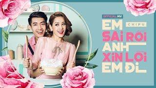 MV Em Sai Rồi Anh Xinh Lỗi Em ĐI - Chi Pu