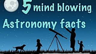 5 mind blowing Astronomy facts! #Astro1