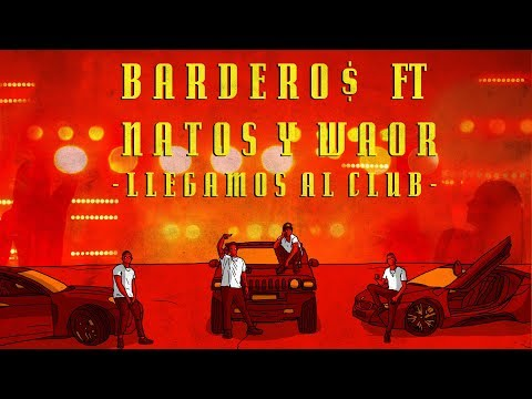 BARDERO$ Ft. NATOS Y WAOR - LLEGAMOS AL CLUB