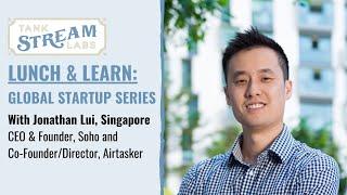 Lunch & Learn: Global Startup Series - Jonathan Lui, Singapore