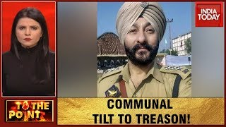 Communal Politics Peaks Over DSP Davinder Singh's Arrest | To The Point
