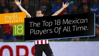 the top 18 mexican soccer players of all time
