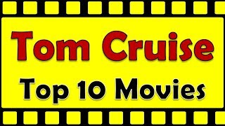 Tom Cruise Best Movies | Hit Movies | Top 10 Movies In this video w...