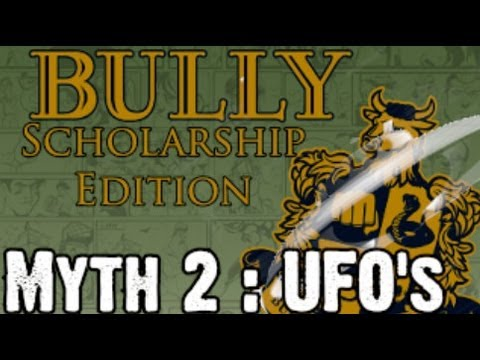 Bully Scholarship Edition Myth Investigations Myth 2 : UFO's