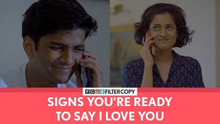 FilterCopy | Signs You're Ready To Say I Love You | Ft. Manish, Nikhil and Sakshi