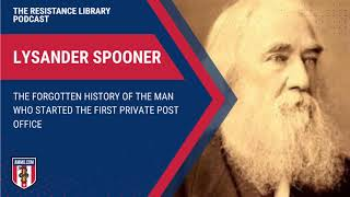 Lysander Spooner: The Forgotten History of the Man Who Started the First Private Post Office