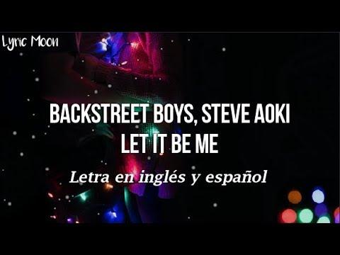 Backstreet Boys, Steve Aoki - Let It Be Me (Lyrics) (Letra en inglés y español)