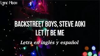 Backstreet Boys, Steve Aoki - Let It Be Me (Lyrics) (Letra en inglés y español)
