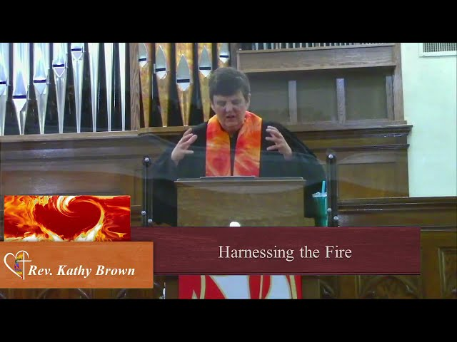 Harnessing the Fire - Rev. Kathy Brown