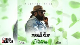 tarrus riley tell me why true emotions riddim july 2017