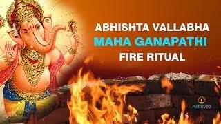 Abhishta Vallabha Maha Ganapathi ~ Fire Ritual (Homa) for Translogical Wisdom of Ganesha