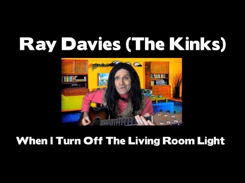 Chords For Ray Davies When I Turn Off