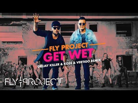 Fly Project - Get Wet   Deejay Killer & Koss & Vertigo Remix