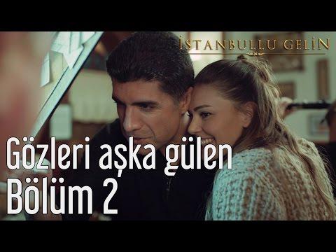 İstanbullu Gelin 2. Bölüm - Nesrin Sipahi - Gözleri Aşka Gülen
