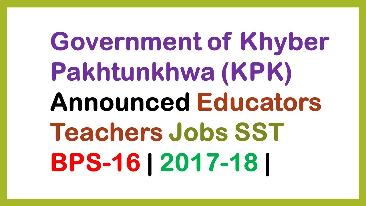 Government of Khyber Pakhtunkhwa (KPK) Announced Educators Teachers Jobs  SST BPS-16 | 2017-18