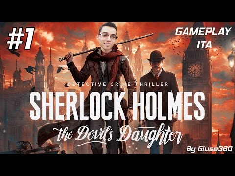 UN NUOVO DETECTIVE SU YOUTUBE! - SHERLOCK HOLMES THE DEVIL'S DAUGHTER - Let's Play #1 [By Giuse360]