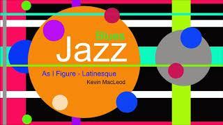 ♫ Caz, Blues Müzik, As I Figure - Latinesque, Kevin MacLeod, Jazz, Blues Music, Jazz songs, Blues