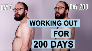 I Worked Out For 200 Days, Here's What Happened