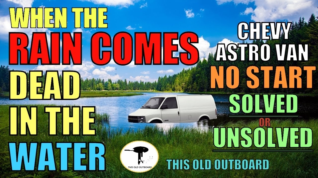 CHEVY ASTRO VAN - NO START WHEN IT RAINS - SOLVED OR UNSOLVED?